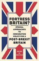 Picture of Fortress Britain? Ethical approaches to immigration policy for a post-Brexit Britain