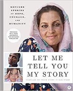 Picture of Let Me Tell You My Story: Reugee Storis of Hope, Courage and Humanity