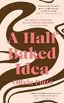 Picture of A Half Baked Idea: How grief, love and c