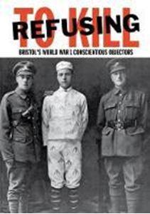 Picture of Refusing To Kill: Bristol's World War 1
