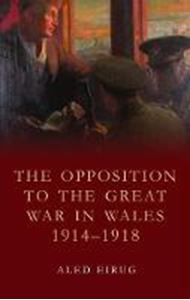 Picture of The Opposition to the Great War in Wales