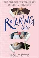 Picture of Roaring Girls: The forgotten feminists o