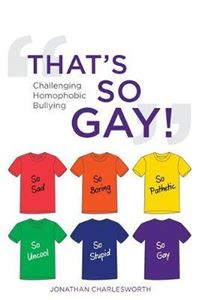 """Picture of """"That's So Gay!"""": Challenging Homophobic Bullying"""