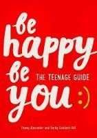 Picture of Be Happy Be You: The Teenage Guide