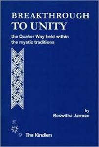 Picture of Breakthrough to Unity: The Quaker Way held within the mystic traditions